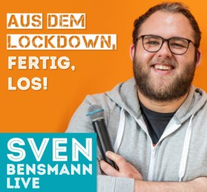 "20.8.2020: SVEN BENSMANN: ""AUS DEM LOCKDOWN, FERTIG, LOS!"""